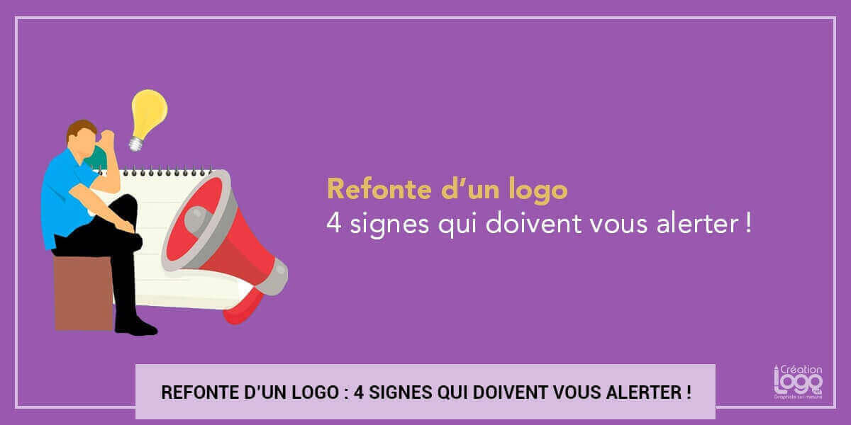 Refonte d'un logo : 4 signes qui doivent vous alerter !