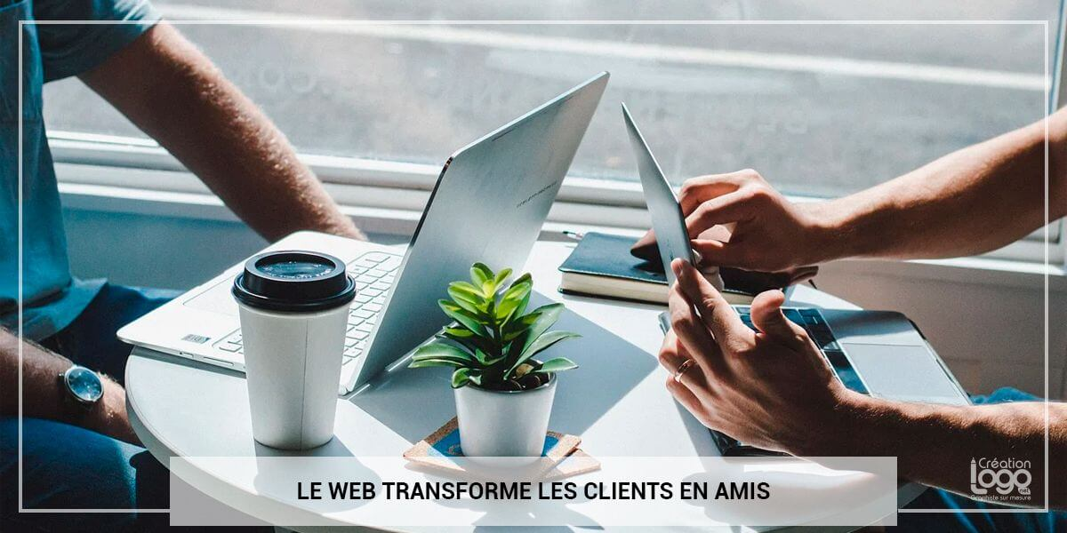 Le web transforme les clients en amis