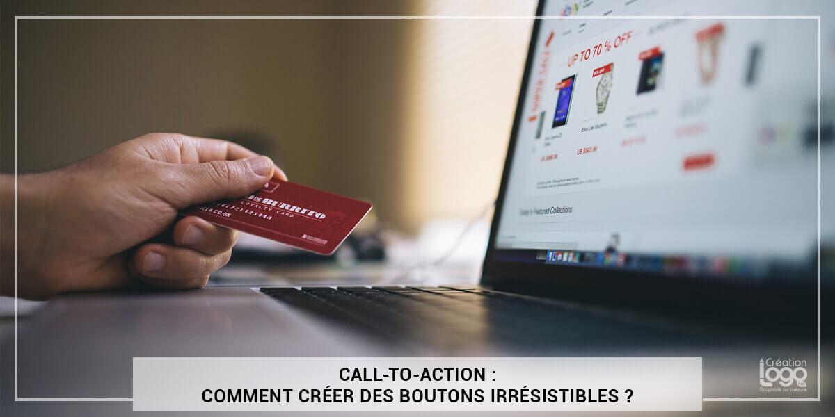 Call-To-Action : Comment créer des boutons irrésistibles